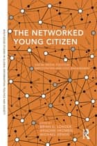 The Networked Young Citizen ebook by Brian D. Loader,Ariadne Vromen,Michael Xenos