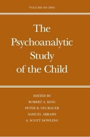 Psychoanalytic Study of the Child: Volume 60 ebook by King, Robert A.
