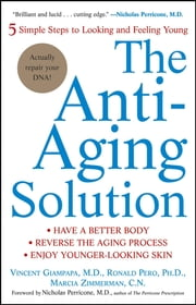 The Anti-Aging Solution - 5 Simple Steps to Looking and Feeling Young ebook by Vincent Giampapa,Ronald Pero,Marcia Zimmerman