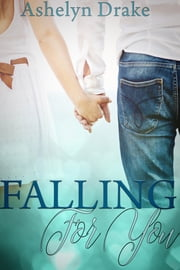 Falling For You ebook by Ashelyn Drake