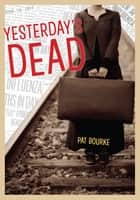 Yesterday's Dead ebook by Pat Bourke