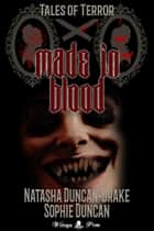 Made In Blood: Tales of Terror ebook by Natasha Duncan-Drake, Sophie Duncan