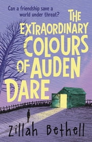 The Extraordinary Colours of Auden Dare eBook by Zillah Bethell