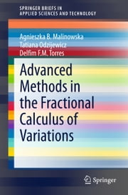 Advanced Methods in the Fractional Calculus of Variations ebook by Agnieszka B. Malinowska,Tatiana Odzijewicz,Delfim F.M. Torres