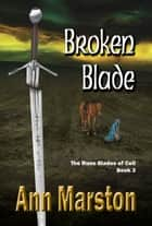Broken Blade - Book 3 ebook by Ann Marston