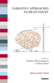 Narrative Approaches to Brain Injury ebook by David Todd,Stephen Weatherhead