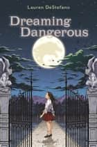 Dreaming Dangerous ebook by Lauren DeStefano