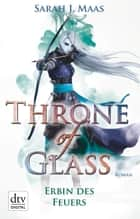Throne of Glass 3 - Erbin des Feuers - Roman ebook by Sarah J. Maas, Ilse Layer
