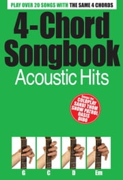 4 Chord Songbook: Acoustic Hits [Lyrics & Chords] ebook by Tom Farncombe