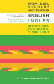 Mom, Dad, Student and Teacher English ebook by Gladys Valcourt