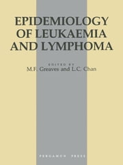 Epidemiology of Leukaemia and Lymphoma: Report of the Leukaemia Research Fund International Workshop, Oxford, UK, September 1984 ebook by Greaves, M. F.