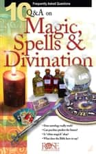 10 Q & A Magic, Spells, and Divination ebook by Rose Publishing