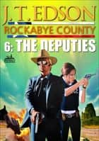 Rockabye County 6: The Deputies ebook by J.T. Edson