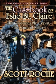 The Casebook of Esho St. Claire - The Gibbering Mr. Cravat ~ The Current Killer ebook by Scott Roche