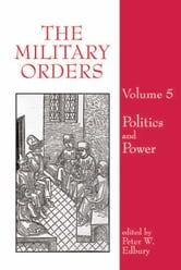 The Military Orders - Volume 5: Politics and Power ebook by