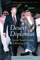 Desert Diplomat - Inside Saudi Arabia Following 9/11 ebook by Robert W. Jordan, Steve Fiffer, James A Baker III