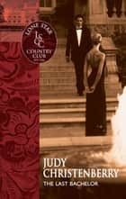 The Last Bachelor (Mills & Boon Silhouette) eBook by Judy Christenberry