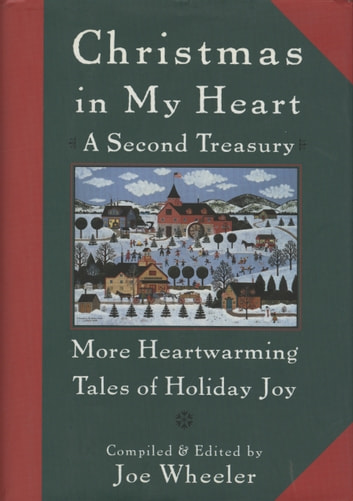 Christmas in My Heart, A Second Treasury - More Heartwarming Tales of Holiday Joy ebook by Joe Wheeler