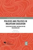 Policies and Politics in Malaysian Education - Education Reforms, Nationalism and Neoliberalism ebook by Cynthia Joseph