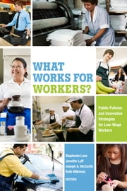 What Works for Workers? - Public Policies and Innovative Strategies for Low-Wage Workers ebook by Stephanie Luce,Jennifer Luff,Joseph A. McCartin,Ruth Milkman