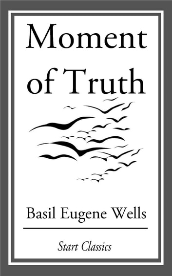 Moment of Truth ebook by Basil Eugene Wells
