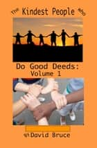 The Kindest People Who Do Good Deeds: Volume 1 ebook by David Bruce