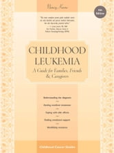 Childhood Leukemia - A Guide for Families, Friends & Caregivers ebook by Nancy Keene