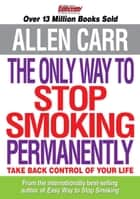 The Only Way to Stop Smoking Permanently ebook by Allen Carr