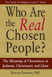 Who Are the Real Chosen People?: The Meaning of Chosenness in Judaism, Christianity and Islamal Chosen People ebook by Reuven Firestone