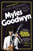 Just Between You And Me - A Memoir ebook by Myles Goodwyn