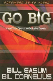 Go BIG - Lead Your Church to Explosive Growth ebook by William M. Easum,Bil Cornelius