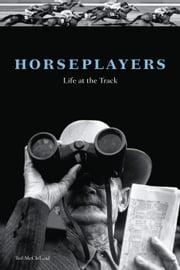 Horseplayers: Life at the Track ebook by McClelland, Ted