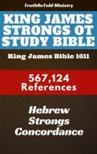 King James Strongs OT Study Bible - King James Bible 1611 - 567124 References - Hebrew Strongs Concordance ebook by TruthBeTold Ministry, Joern Andre Halseth, James Strong,...