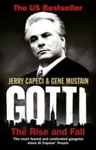 Gotti - The Rise and Fall eBook by Jerry Capeci, Gene Mustain