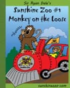 Sunshine Zoo #1: Monkey on the Loose ebook by Sir Ryan Dale