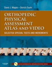 Orthopedic Physical Assessment Atlas and Video - Selected Special Tests and Movements ebook by David J. Magee,Derrick Sueki