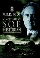 Memories of an S.O.E. Historian ebook by M. R. D. Foot