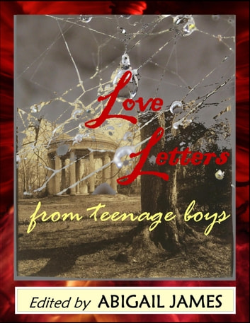 Love Letters from Teenage Boys ebook by Abigail James