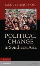 Political Change in Southeast Asia ebook by Jacques Bertrand
