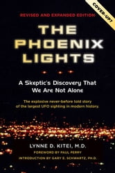 The Phoenix Lights: A Skeptics Discovery that We Are Not Alone ebook by Lynne Kitei,MD