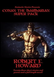 Fantastic Stories Presents: Conan the Barbarian Super Pack ebook by Robert E. Howard