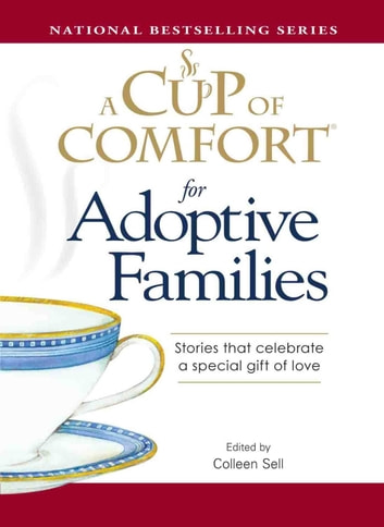 A Cup of Comfort for Adoptive Families - Stories that celebrate a special gift of love ebook by Colleen Sell