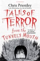 Tales of Terror from the Tunnel's Mouth eBook by Chris Priestley