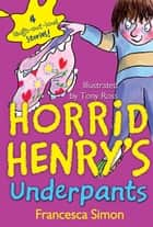 Horrid Henry's Underpants ebook by Francesca Simon, Tony Ross