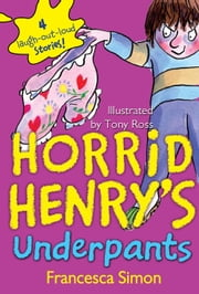 Horrid Henry's Underpants ebook by Francesca Simon,Tony Ross