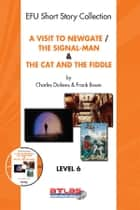 A Visit To Newgate & The Signal-Man & The Cat and The Fiddle ebook by Derleme
