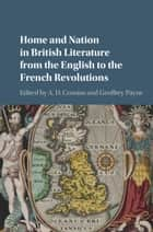 Home and Nation in British Literature from the English to the French Revolutions ebook by A. D. Cousins,Geoffrey Payne