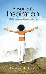 A Woman's Inspiration - 21 Day Inspirational Quotes and Poetry ebook by Patricia D. Brown