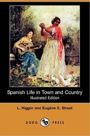 Spanish Life In Town And Country ebook by L. Higgin And Eugene E. Street