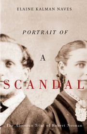 Portrait of a Scandal - The Abortion Trial of Robert Notman ebook by Elaine Kalman Naves
